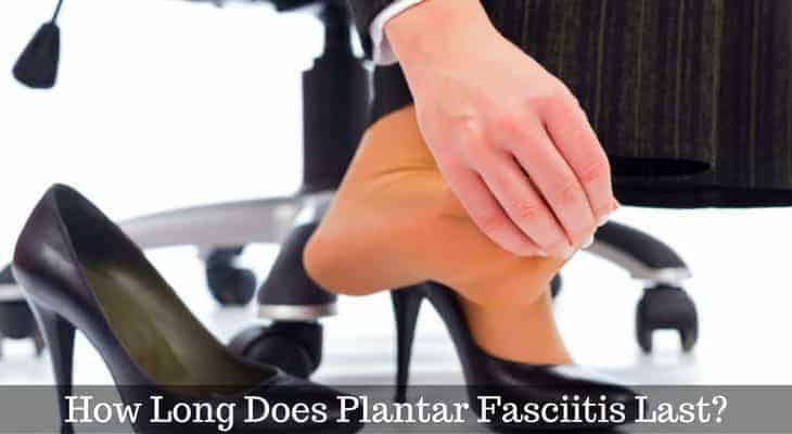 How Long Plantar Fasciitis Last